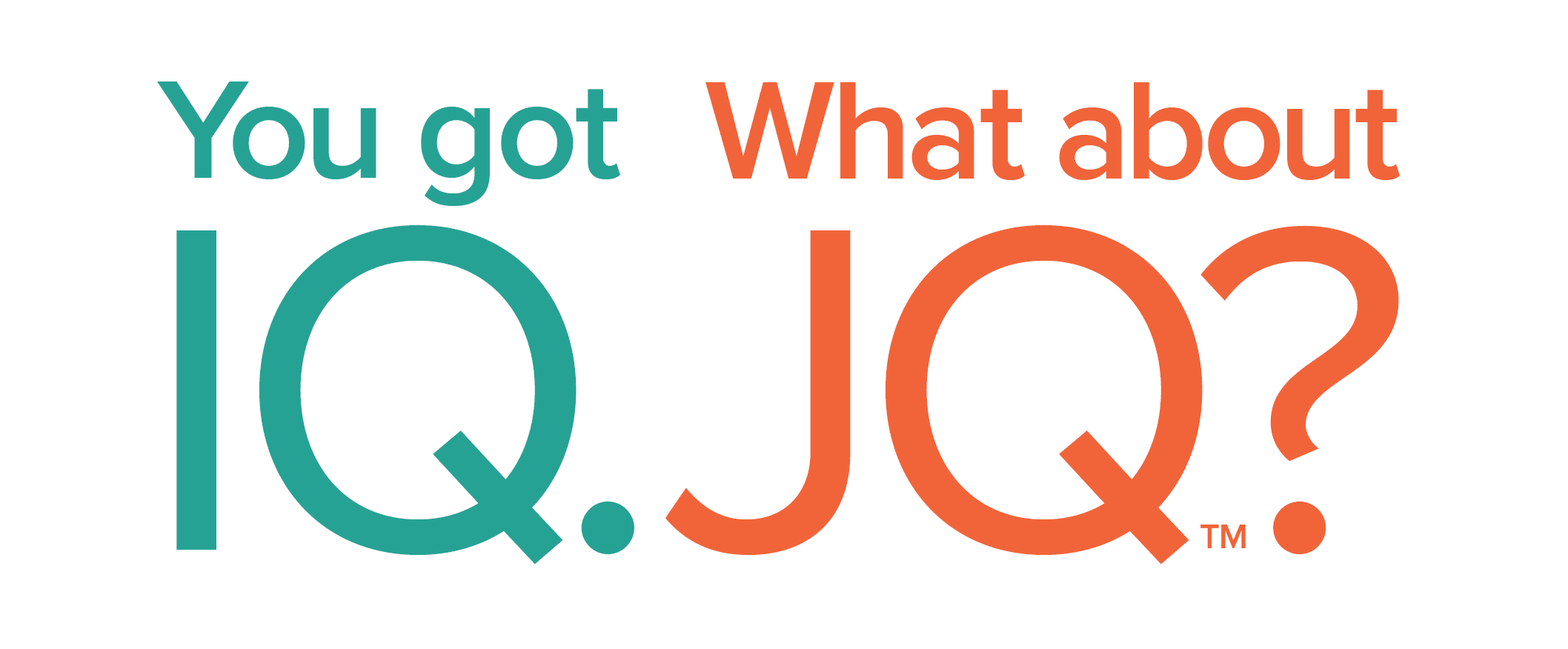 You got IQ. What about JQ?